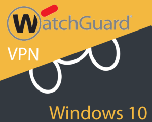 Watchguard VPN not working in Windows 10